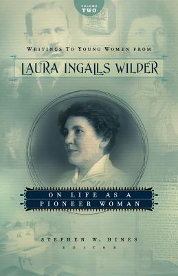Writings to Young Women from Laura Ingalls Wilder - Volume Two By Wilder, Laura Ingalls/ Hines, Stephen W. (EDT)