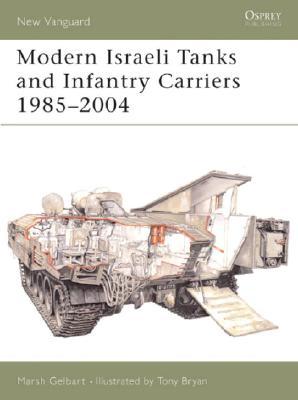 Modern Israeli Tanks & Infantry Carriers 1985-2004 By Gelbart, Marsh/ Bryan, Tony (ILT)
